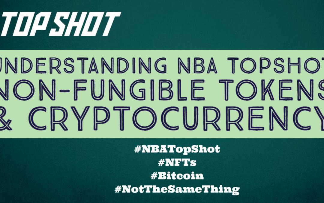 NBA Top Shot, Non-Fungible Tokens and Bitcoin